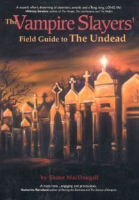 The Vampire Slayers' Field Guide to the Undead - Shane MacDougall
