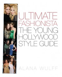 Ultimate Fashionista the Young Hollywood style guide - Alana Wulff