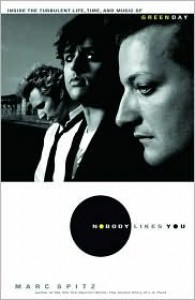 Nobody Likes You: Inside the Turbulent Life, Times, and Music of Green Day - Marc Spitz