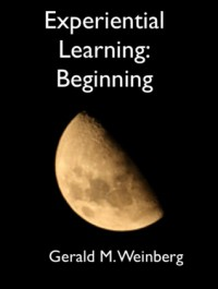 Experiential Learning: Beginning (1) - Gerald M. Weinberg