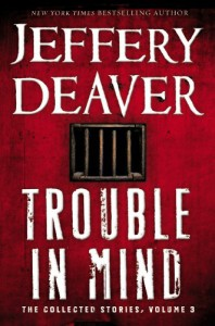 Trouble in Mind: The Collected Stories, Volume 3 - Jeffery Deaver