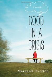 Good in a Crisis: A Memoir - Margaret Overton