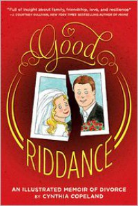 Good Riddance: An Illustrated Memoir of Divorce - Cynthia Copeland