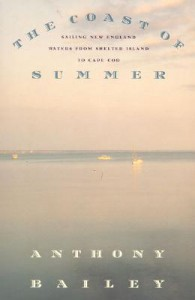 The Coast of Summer: Sailing New England Waters from Shelter Island to Cape Cod - Anthony Bailey