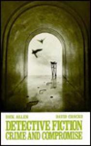 Detective Fiction: Crime And Compromise - Dick Allen, Allen R. Stanley