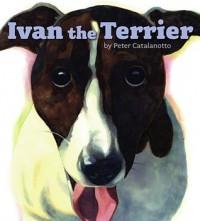 Ivan the Terrier - Peter Catalanotto