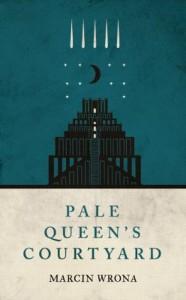 Pale Queen's Courtyard (Moonlit Cities #1) - Marcin Wrona