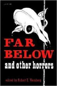 Far Below and Other Horrors from the Pulps - Robert E. Weinberg, Robert E. Howard, Seabury Quinn