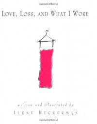 Love, Loss, and What I Wore - Ilene Beckerman