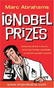 Ig Nobel Prizes: The Annals of Improbable Research - Marc Abrahams