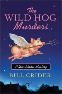 The Wild Hog Murders: A Dan Rhodes Mystery - Bill Crider