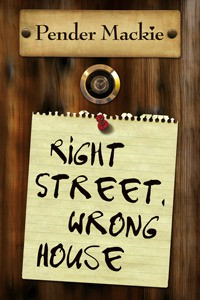 Right Street, Wrong House - Pender Mackie