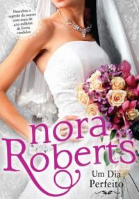 Um Dia Perfeito  - Nora Roberts