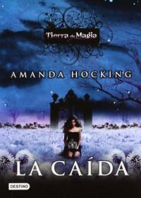 La caída (Tierra de Magia, #2) - Amanda Hocking