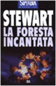 La foresta incantata - Mary Stewart, Marisa Castino Baldo