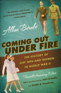 Coming Out Under Fire: The History of Gay Men and Women in World War II - Allan Bérubé, Estelle B. Freedman, John D'Emilio