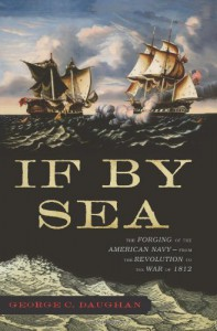 If By Sea: The Forging of the American Navy--from the Revolution to the War of 1812 - George C. Daughan
