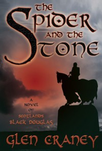 The Spider and the Stone: A Novel of Scotland's Black Douglas - Glen Craney