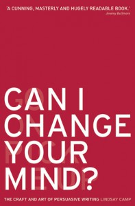 Can I Change Your Mind?: The Craft and Art of Persuasive Writing - Lindsay Camp