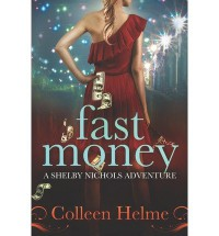 [ FAST MONEY: A SHELBY NICHOLS ADVENTURE ] By Helme, Colleen ( Author) 2011 [ Paperback ] - Colleen Helme