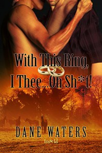 With This Ring, I Thee...Oh, Sh*t! - Dane Waters