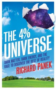 The 4-Percent Universe: Dark Matter, Dark Energy, and the Race to Discover the Rest of Reality - Richard Panek