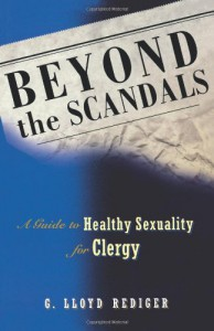 Beyond the Scandals: A Guide to Healthy Sexuality for Clergy (Prisms) - G. Lloyd Rediger