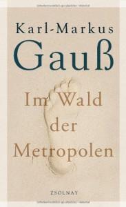 Im Wald der Metropolen - Karl-Markus Gauß