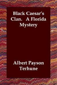 Black Caesar's Clan. a Florida Mystery - Albert Payson Terhune