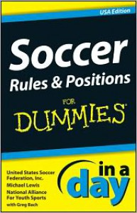 Soccer Rules and Positions in a Day for Dummies - Dummies Press Family, Consumer Dummies, Mike Lewis, United States Soccer Federation Inc, Inc United States Soccer Federation