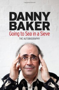 Going to Sea in a Sieve: The Autobiography - Danny Baker