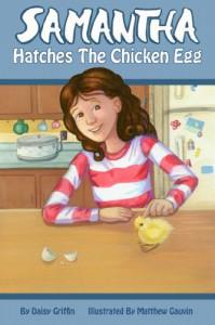 Samantha Hatches the Chicken Egg  - Daisy Griffin, Matthew Gauvin