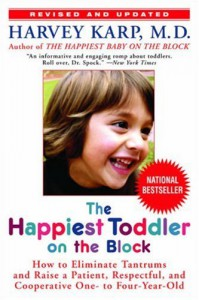 The Happiest Toddler on the Block: How to Eliminate Tantrums and Raise a Patient, Respectful, and Cooperative One- to Four-Year-Old: Revised Edition - Harvey Karp