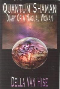 Quantum Shaman: Diary of a Nagual Woman - Della Van Hise