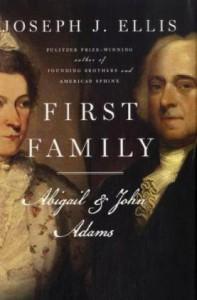 First Family: Abigail and John Adams - Joseph J. Ellis