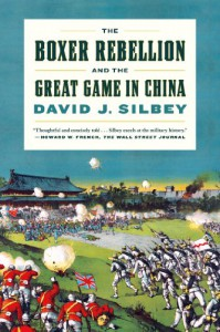 The Boxer Rebellion and the Great Game in China - David J. Silbey