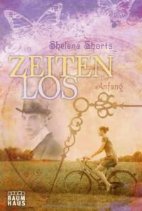 Zeitenlos. Der Anfang (Taschenbuch) - Shelena Shorts, Anja Sieg