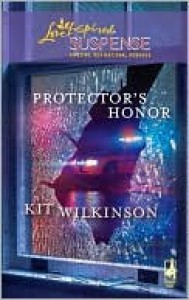 Protector's Honor (Steeple Hill Love Inspired Suspense #166) - Kit Wilkinson