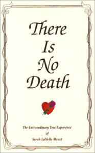 There Is No Death: The Extraordinary True Experience of Sarah LaNelle Menet - Sarah Lanelle Menet
