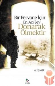 Bir Pervane İçin En Acı Şey Donarak Ölmektir - Ali Çakır