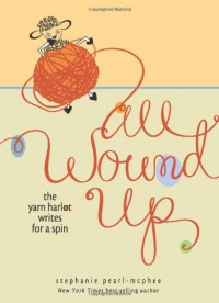 All Wound Up: The Yarn Harlot Writes for a Spin - Stephanie Pearl-McPhee