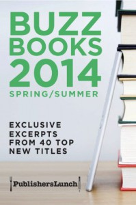 Buzz Books 2014: Spring/Summer: Exclusive Excerpts from 40 Top Titles - Publishers Lunch