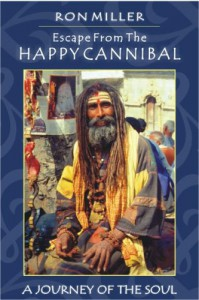 Escape from the Happy Cannibal: A Journey of the Soul - Ron Miller