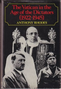 The Vatican in the Age of the Dictators, 1922-1945 - Anthony Rhodes