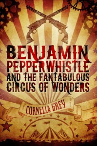 Benjamin Pepperwhistle and the Fantabulous Circus of Wonders - Cornelia Grey