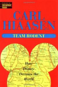Team Rodent : How Disney Devours the World - Carl Hiaasen