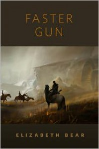Faster Gun: A Tor.Com Original - Elizabeth Bear