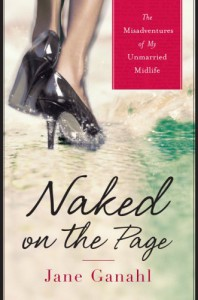 Naked on the Page: The Misadventures of My Unmarried Midlife - Jane Ganahl