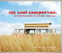 My Cool Campervan: An Inspirational Guide to Retro-Style Campervans - Jane Field-Lewis, Chris Haddon, Tina Hillier