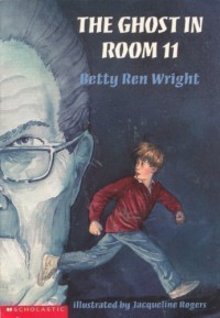 The Ghost in Room 11 - Betty Ren Wright, Jacqueline Rogers